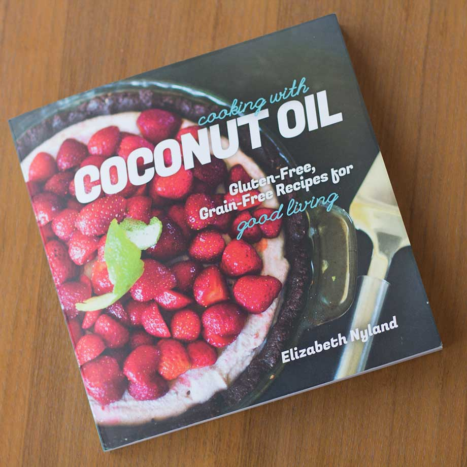 Cooking with Coconut Oil, by Elizabeth Nyland
